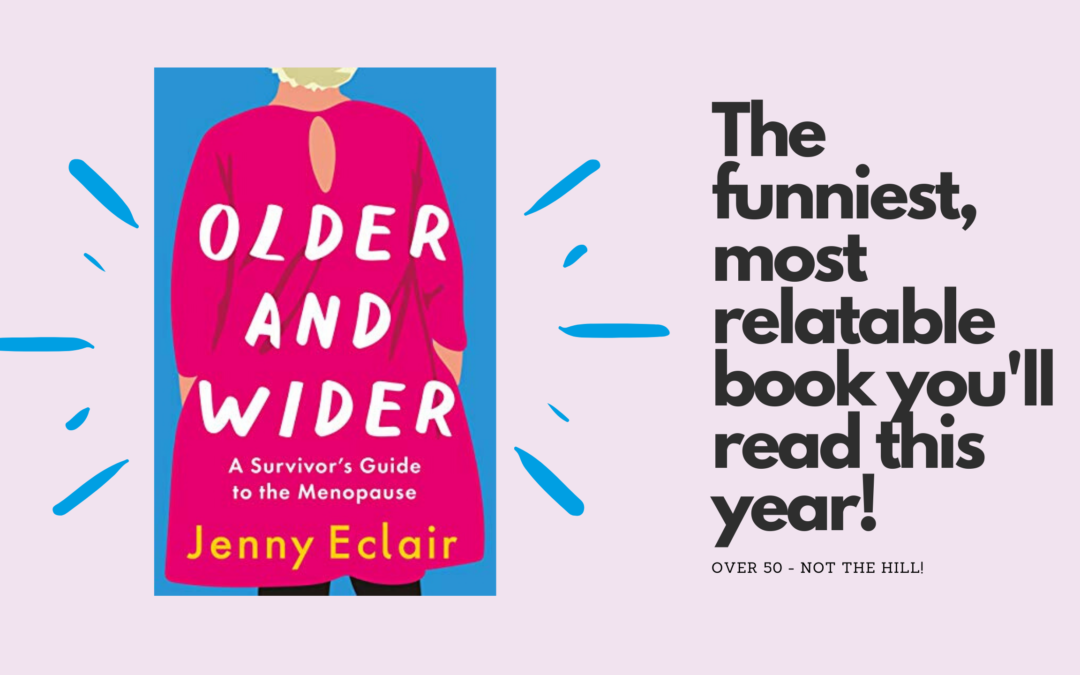 "Review: Jenny Éclair's ""Older & Wider: A Survivor's Guide to the Menopause"""